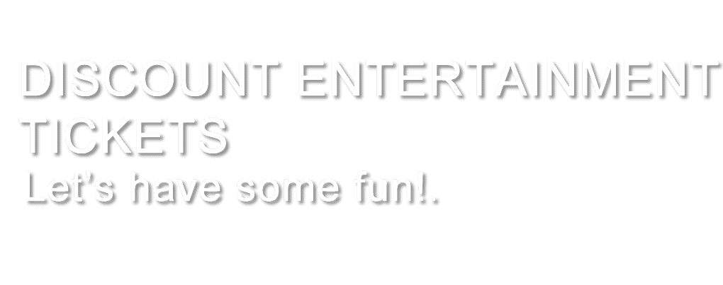 DISCOUNT ENTERTAINMENT TICKETS