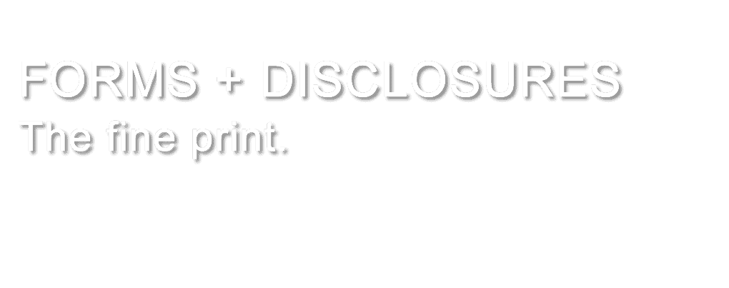 FORMS + DISCLOSURES