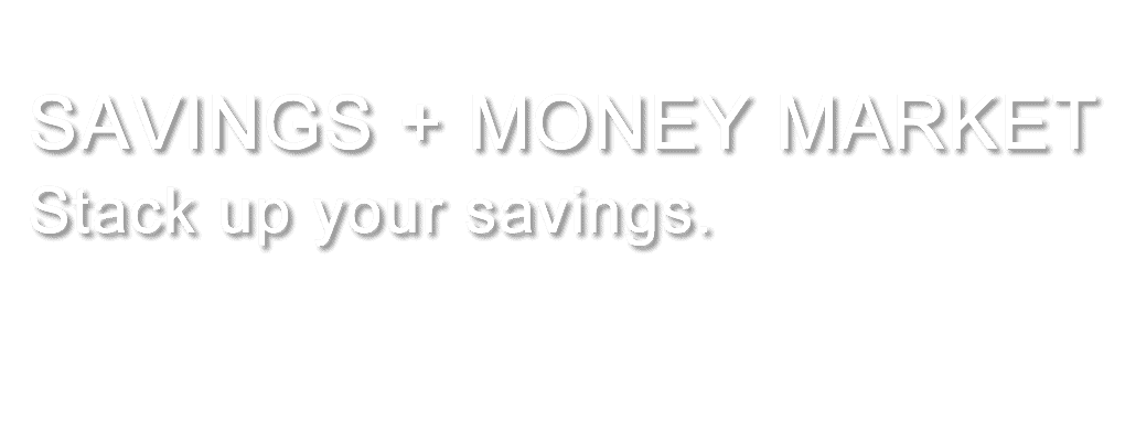 SAVINGS + MONEY MARKET