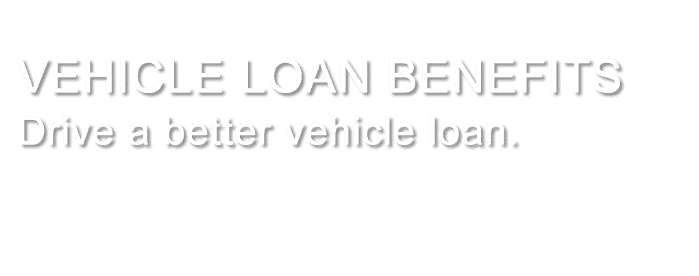 VEHICLE LOAN BENEFITS
