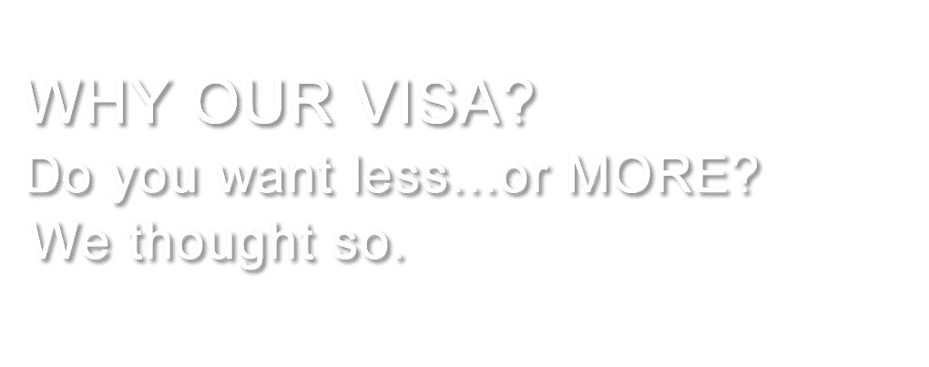 WHY OUR VISA